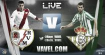 Rayo Vallecano vs Real Betis en vivo y en directo online
