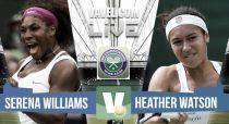 Serena Williams vs Heather Watson en vivo y en directo online en Wimbledon 2015