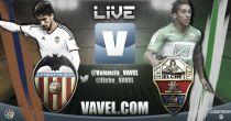 Resultado partido Valencia vs Elche en vivo y en directo online