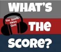 What's the Score? The Sports News Quiz #33