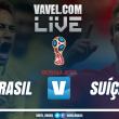Jogo Brasil x Suíça AO VIVO hoje na Copa do Mundo 2018 (1-0)