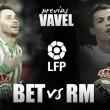 Real Betis - Real Madrid: necesidad por partida doble