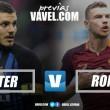 Previa Inter-Roma: un partido con objetivo Champions