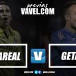 Previa Villarreal CF - Getafe CF: apuntando hacia Europa