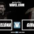 Previa FC Barcelona - Girona FC : Europa pasa por competir contra los mejores