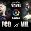 Previa Barcelona - Villarreal: al asalto del Camp Nou