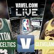 Resultado Boston Celtics vs Cleveland Cavaliers (117-78)