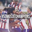 El Atleti Féminas, un equipo de Champions