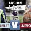 Burnley 2-0 Liverpool: Golpe sobre la mesa en Turf Moor