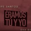 Felipe Santos, 'Éramos tú y yo' Ft. Eva Ruiz