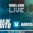 Se mantiene el invicto, Barcelona empató de visitante frente a Liga de Quito (1-1)
