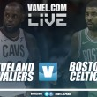 Cleveland Cavaliers vs Boston Celtics, NBA en vivo y en directo online