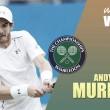 Wimbledon 2016. Andy Murray: sin miedo a nada