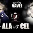 CD Alavés - Celta de Vigo: La recompensa a la humildad