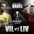Villarreal CF - Liverpool FC: ilusión frente a experiencia con la historia de telón