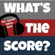 What's the Score? The Sports News Quiz #37