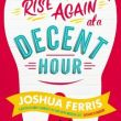 To Rise Again At A Decent Hour: A Must Read For 2015