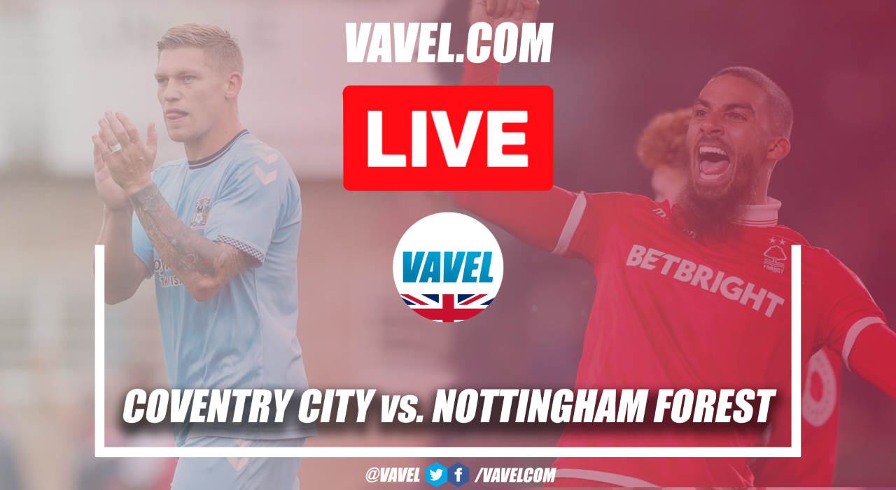 As it happened: Coventry City 2-1 Nottingham Forest in the Championship