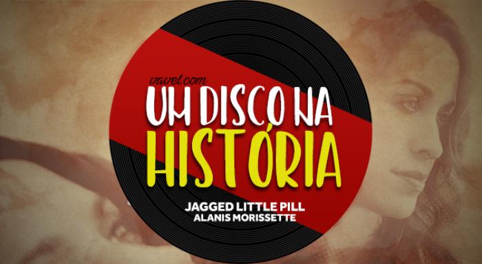 Um Disco Na História: Jagged Little Pill