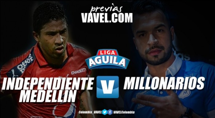 Previa Independiente Medellín vs Millonarios. Por los primeros tres puntos