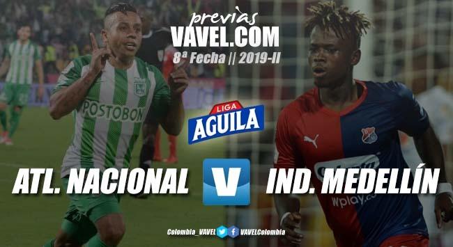 Previa Atlético Nacional vs. Independiente Medellín: los clásicos no se juegan, se ganan