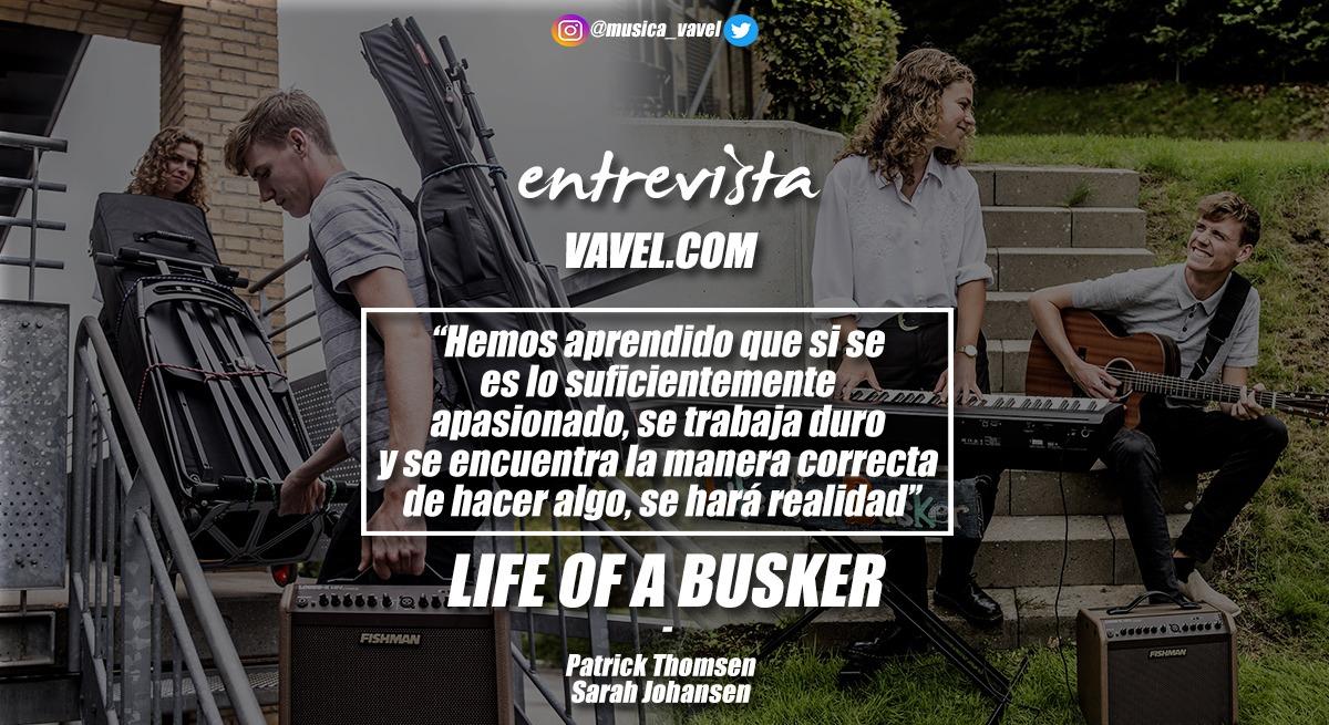 """Entrevista. Life of a Busker: """"Hemos aprendido que si se es lo suficientemente apasionado, se trabaja duro y se encuentra la manera correcta de hacer algo, se hará realidad"""""""
