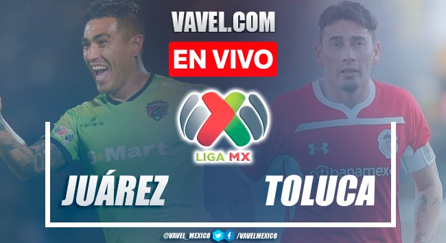 Resumen y goles:FC Juárez 1-3 Tolucaen Liga MX