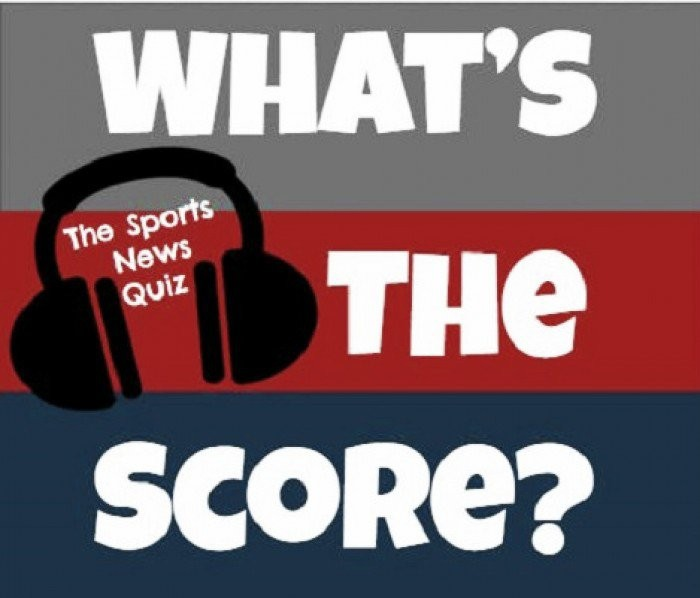 What's the Score? The Sports News Quiz Podcast #23